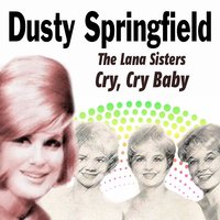 The Lana Sisters Cry, Cry Baby — Dusty Springfield, The Lana Sisters