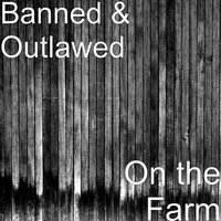 On the Farm — Banned & Outlawed