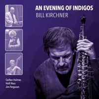 An Evening of Indigos — Bill Kirchner