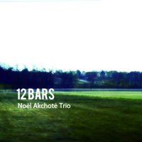 Twelve Bars — Noël Akchoté Trio
