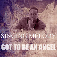 Got To Be An Angel — Singing Melody