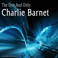 The One and Only: Charlie Barnet — Charlie Barnet