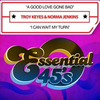 A Good Love Gone Bad / I Can Wait My Turn — Norma Jenkins, Troy Keyes, Troy Keyes & Norma Jenkins