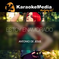 Estoy Enamorado [In The Style Of Antonio De Jesus] — Karaokemedia