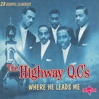 Where He Leads Me — Highway Qc's