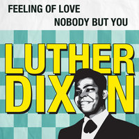Feeling of Love / Nobody but You — Luther Dixon