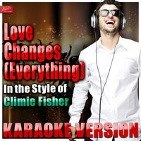 Love Changes (Everything) [In the Style of Climie Fisher] — Ameritz Top Tracks