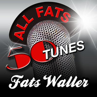 All Fats - 50 Songs Tunes — Fats Waller
