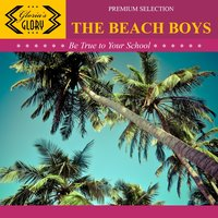 Be True to Your School — The Beach Boys