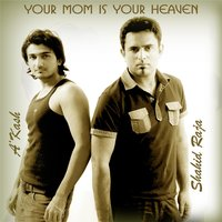 Your Mom Is Your Heaven — Shahid Raja  & A 'kash