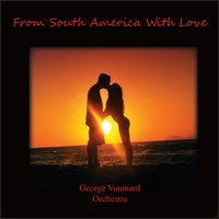From South America with Love — George Voumard Orchestra