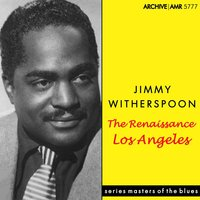 The Renaissance, Los Angeles — Jimmy Witherspoon