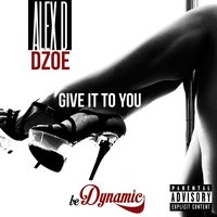 Give It to You (feat. D-Zoe) — Alex D