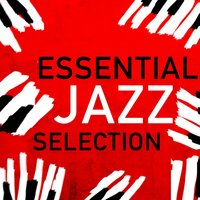 Essential Jazz Selection — Jazz Instrumentals, Jazz Piano Essentials, Essential Jazz Masters, Essential Jazz Masters|Jazz Instrumentals|Jazz Piano Essentials