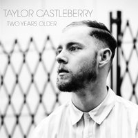 Two Years Older — Taylor Castleberry