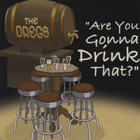 Are You Gonna Drink That? — The Dregs