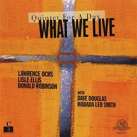What We Live: Quintet For A Day — DONALD ROBINSON, Wadada Leo Smith, David Douglas, What We Live, Lisle Ellis, Lawrence Ochs