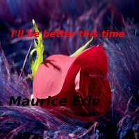 I'll Be Better This Time — Maurice Eric