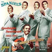 Goodnight, Sweetheart - (1953-1961) Their Original Albums Plus Both Sides Of All Their Singles And More — The Spaniels