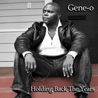 Holding Back the Years — Gene-O