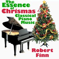 The Essence of Christmas Classical Piano Music — Robert Finn