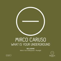 What Is Your Underground — Mirco Caruso