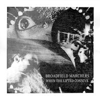 When The Lifted Connive — Broadfield Marchers