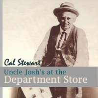 Uncle Josh at the Department Store — Cal Stewart