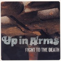 Fight To The Death — Up In Arms