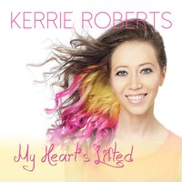 My Heart's Lifted — Kerrie Roberts