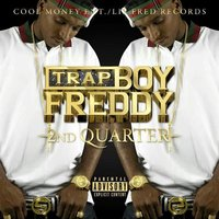 2nd Quarter — Trap Boy Freddy
