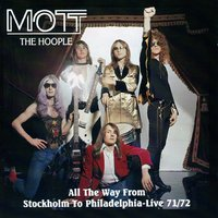 All The Way From Stockholm To Philadelphia — Mott The Hoople
