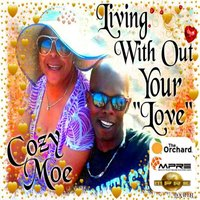 Living with out Your Love — Cozy Moe