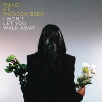 I Won't Let You Walk Away — Mako, Madison Beer