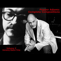 Pepper Adams: Complete Compositions  Volume 2 — Jeremy Kahn Trio