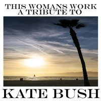 A Tribute To Kate Bush — This Woman's Work