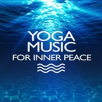 Yoga: Music for Inner Peace — Yoga for Inner Peace