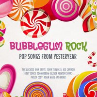 Bubblegum Rock - Pop Songs from Yesteryear — сборник