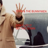 Don't Let It Get You Down — Echo and the Bunnymen