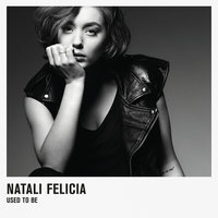 Used To Be — Natali Felicia