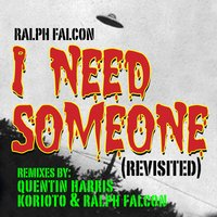I NEED SOMEONE (REVISTED) — Ralph Falcon