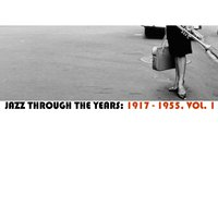 Jazz Through the Years: 1917-1955, Vol. 1 — сборник
