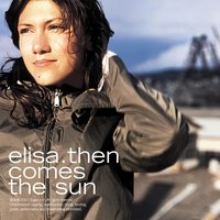 Then Comes The Sun — Elisa