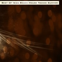 Best of Ibiza Beach House Trance Summer — сборник