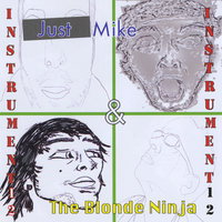 Instrument 12 — Just Mike And The Blonde Ninja