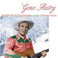 Rudolph The Red Nosed Reindeer And Other Christmas Classics — Gene Autry
