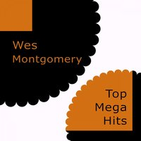 Top Mega Hits — Wes Montgomery, The Montgomery Brothers
