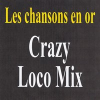 Crazy Loco Mix - Les chansons en or — сборник