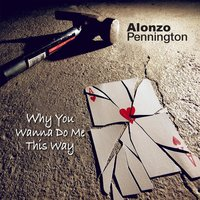 Why You Wanna Do Me This Way — Alonzo Pennington
