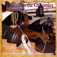 Loaded to the Gunwales: Benefit For the Colonial Seaport Foundation — сборник